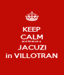 KEEP CALM and finance a JACUZI in VILLOTRAN - Personalised Poster A4 size