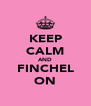 KEEP CALM AND FINCHEL ON - Personalised Poster A4 size