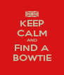 KEEP CALM AND FIND A BOWTIE - Personalised Poster A4 size