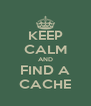 KEEP CALM AND FIND A CACHE - Personalised Poster A4 size