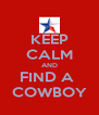 KEEP CALM AND FIND A  COWBOY - Personalised Poster A4 size
