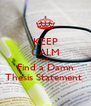 KEEP CALM AND Find a Damn Thesis Statement  - Personalised Poster A4 size