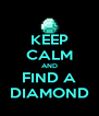 KEEP CALM AND FIND A DIAMOND - Personalised Poster A4 size