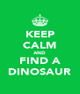KEEP CALM AND FIND A DINOSAUR - Personalised Poster A4 size