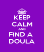 KEEP CALM AND FIND A  DOULA - Personalised Poster A4 size