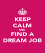 KEEP CALM AND FIND A DREAM JOB - Personalised Poster A4 size