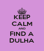KEEP CALM AND FIND A DULHA - Personalised Poster A4 size