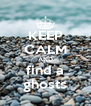 KEEP CALM AND find a ghosts - Personalised Poster A4 size