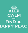 KEEP CALM AND FIND A  HAPPY PLACE - Personalised Poster A4 size