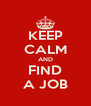 KEEP CALM AND FIND A JOB - Personalised Poster A4 size