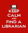 KEEP CALM AND FIND A LIBRARIAN - Personalised Poster A4 size