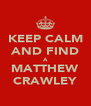 KEEP CALM AND FIND A MATTHEW CRAWLEY - Personalised Poster A4 size
