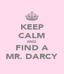 KEEP CALM AND FIND A MR. DARCY - Personalised Poster A4 size