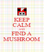 KEEP CALM AND FIND A MUSHROOM - Personalised Poster A4 size