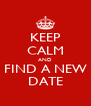 KEEP CALM AND FIND A NEW DATE - Personalised Poster A4 size