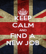 KEEP CALM AND FIND A NEW JOB - Personalised Poster A4 size