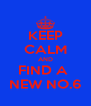 KEEP CALM AND FIND A  NEW NO.6 - Personalised Poster A4 size