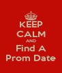 KEEP CALM AND Find A Prom Date - Personalised Poster A4 size