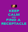 KEEP CALM AND FIND A   RECEPTACLE  - Personalised Poster A4 size