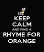 KEEP CALM AND FIND A RHYME FOR ORANGE - Personalised Poster A4 size