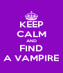 KEEP CALM AND FIND A VAMPIRE - Personalised Poster A4 size
