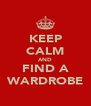 KEEP CALM AND FIND A WARDROBE - Personalised Poster A4 size