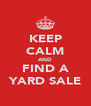 KEEP CALM AND FIND A YARD SALE - Personalised Poster A4 size