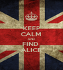 KEEP CALM AND FIND  ALICE - Personalised Poster A4 size