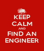 KEEP CALM AND FIND AN ENGINEER - Personalised Poster A4 size