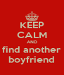 KEEP CALM AND find another boyfriend - Personalised Poster A4 size