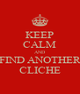 KEEP CALM AND FIND ANOTHER CLICHE - Personalised Poster A4 size