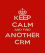 KEEP CALM AND FIND ANOTHER CRM - Personalised Poster A4 size