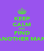 KEEP CALM AND FIND ANOTHER MAN - Personalised Poster A4 size
