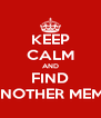 KEEP CALM AND FIND ANOTHER MEME - Personalised Poster A4 size