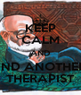 KEEP CALM AND FIND ANOTHER  THERAPIST - Personalised Poster A4 size