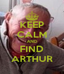 KEEP CALM AND FIND ARTHUR - Personalised Poster A4 size