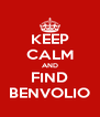 KEEP CALM AND FIND BENVOLIO - Personalised Poster A4 size