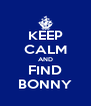 KEEP CALM AND FIND BONNY - Personalised Poster A4 size