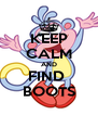 KEEP CALM AND FIND  BOOTS - Personalised Poster A4 size