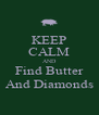 KEEP CALM AND Find Butter And Diamonds - Personalised Poster A4 size
