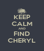 KEEP CALM AND FIND CHERYL - Personalised Poster A4 size