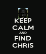 KEEP CALM AND FIND CHRIS - Personalised Poster A4 size