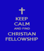 KEEP CALM AND FIND CHRISTIAN FELLOWSHIP - Personalised Poster A4 size