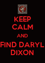 KEEP CALM AND FIND DARYL DIXON - Personalised Poster A4 size