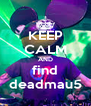 KEEP CALM AND find deadmau5 - Personalised Poster A4 size