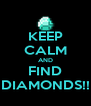 KEEP CALM AND FIND DIAMONDS!! - Personalised Poster A4 size
