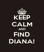 KEEP CALM AND FIND DIANA! - Personalised Poster A4 size