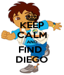 KEEP CALM AND FIND  DIEGO - Personalised Poster A4 size