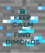 KEEP CALM AND FIND DIMONDS - Personalised Poster A4 size