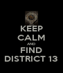 KEEP CALM AND FIND DISTRICT 13 - Personalised Poster A4 size